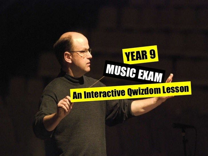 YEAR 9 MUSIC EXAM An Interactive Qwizdom Lesson