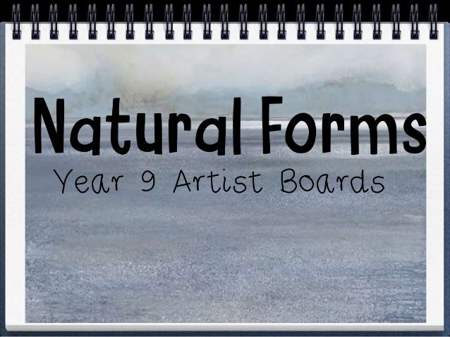 You are going to be creating an Artist board researching Artists that use Natural Forms. You are also going to be experime...