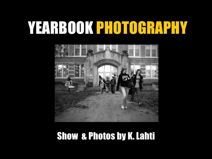 YEARBOOK  PHOTOGRAPHY Show  & Photos by K. Lahti