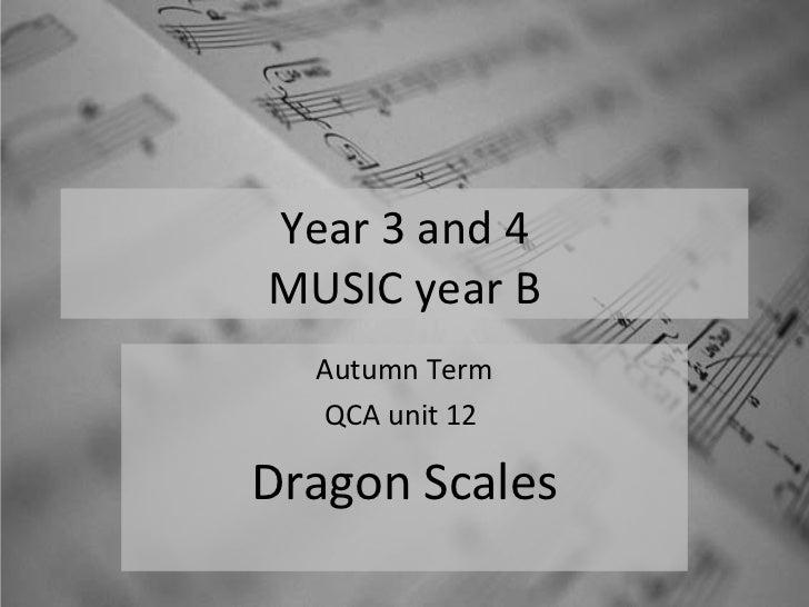 Year 3 and 4MUSIC year B  Autumn Term  QCA unit 12Dragon Scales