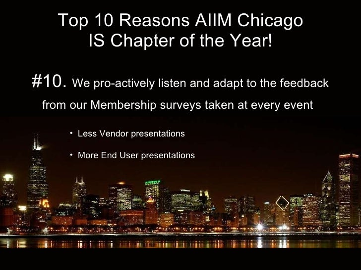 Top 10 Reasons AIIM Chicago IS Chapter of the Year! #10.  We pro-actively listen and adapt to the feedback from our Member...
