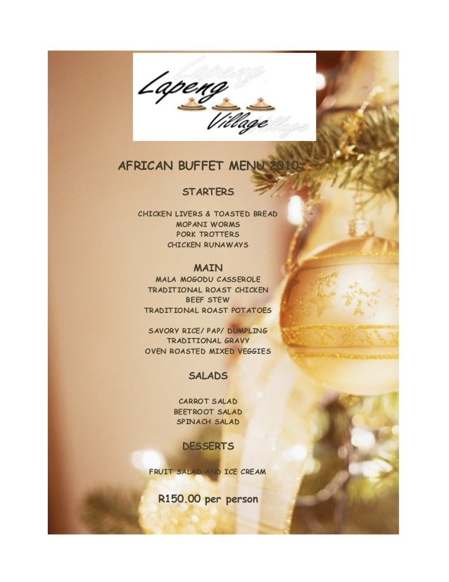 AFRICAN BUFFET MENU 2010 STARTERS CHICKEN LIVERS & TOASTED BREAD MOPANI WORMS PORK TROTTERS CHICKEN RUNAWAYS MAIN MALA MOG...