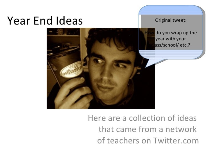 Year End Ideas Here are a collection of ideas  that came from a network  of teachers on Twitter.com Original tweet: How do...