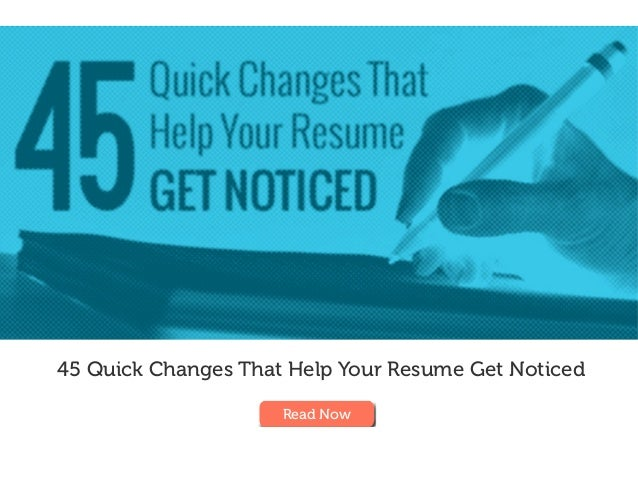 45 Quick Changes That Help Your Resume Get Noticed Read Now