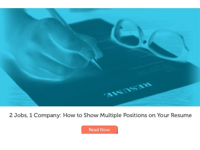 2 Jobs, 1 Company: How to Show Multiple Positions on Your Resume Read Now