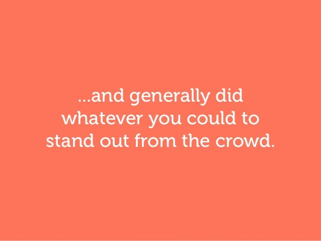 ...and generally did whatever you could to stand out from the crowd.