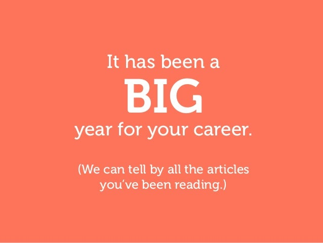 It has been a BIGyear for your career. (We can tell by all the articles you've been reading.)