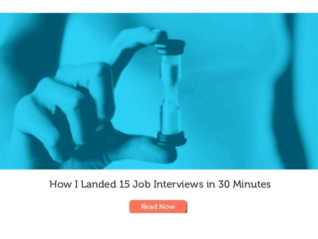 How I Landed 15 Job Interviews in 30 Minutes Read Now