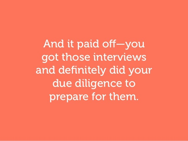 And it paid off—you got those interviews and definitely did your due diligence to prepare for them.