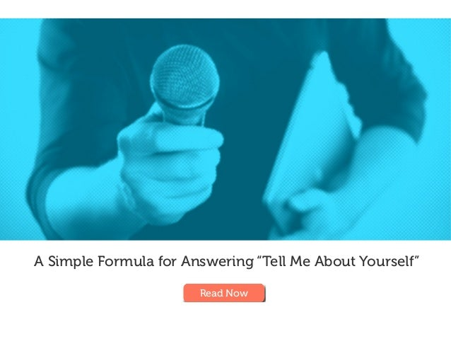 """A Simple Formula for Answering """"Tell Me About Yourself"""" Read Now"""