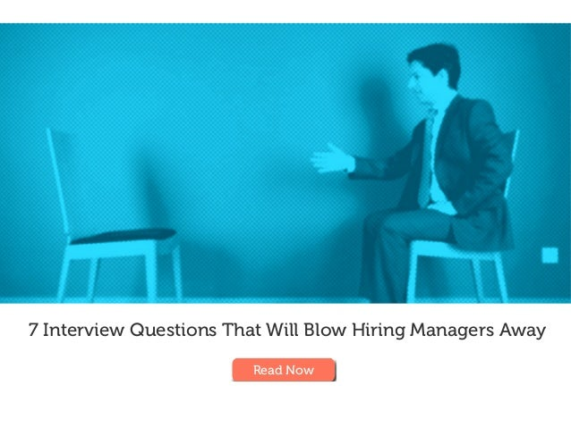 7 Interview Questions That Will Blow Hiring Managers Away Read Now