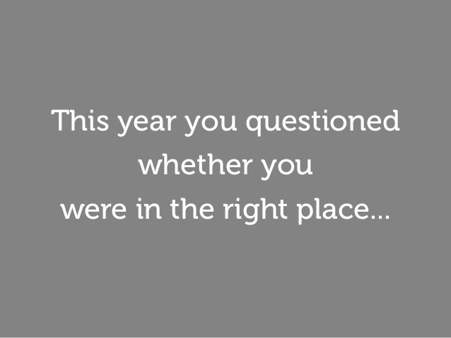 This year you questioned whether you were in the right place...