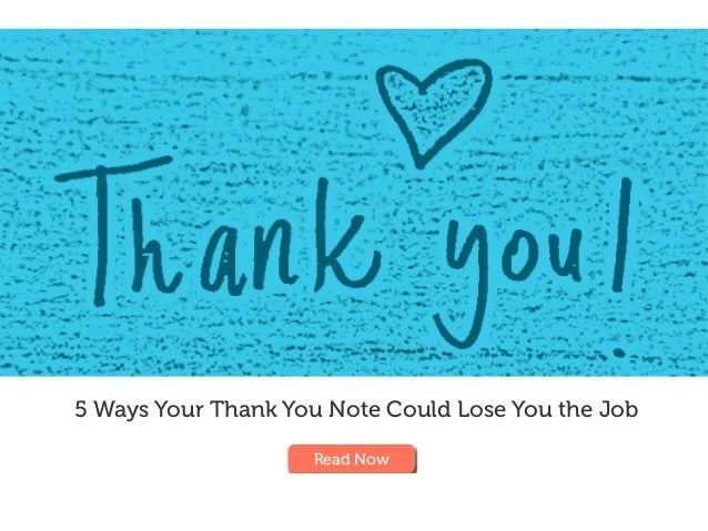 5 Ways Your Thank You Note Could Lose You the Job Read Now