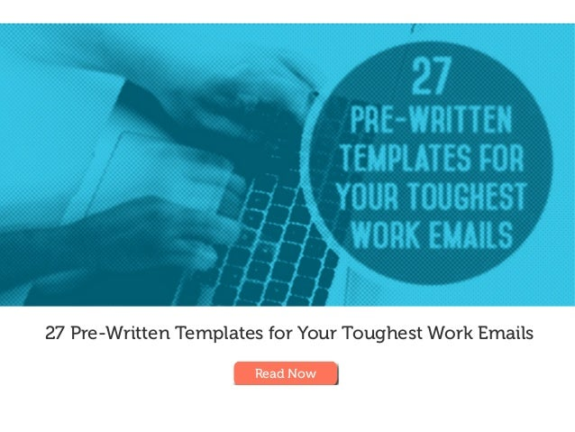 27 Pre-Written Templates for Your Toughest Work Emails Read Now