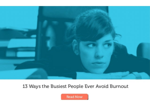 13 Ways the Busiest People Ever Avoid Burnout Read Now
