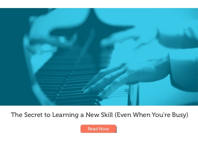 The Secret to Learning a New Skill (Even When You're Busy) Read Now