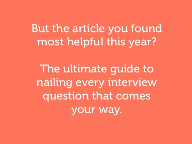 But the article you found most helpful this year? The ultimate guide to nailing every interview question that comes your w...