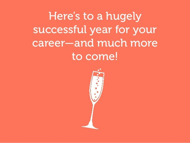 Here's to a hugely successful year for your career—and much more to come!