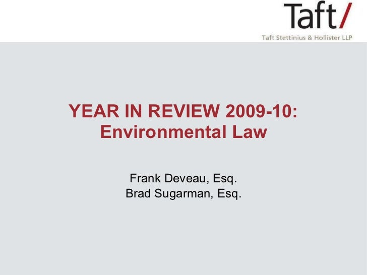 YEAR IN REVIEW 2009-10: Environmental Law <ul><li>Frank Deveau, Esq. </li></ul><ul><li>Brad Sugarman, Esq. </li></ul>