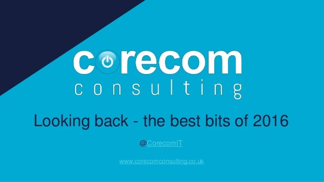 Looking back - the best bits of 2016 @CorecomIT www.corecomconsulting.co.uk