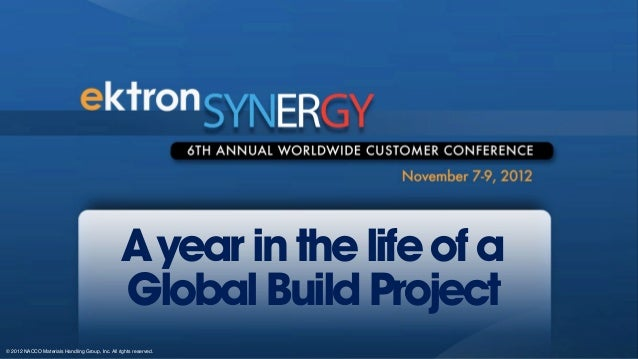 A year in the life of a                                                  Global Build Project© 2012 NACCO Materials Handli...