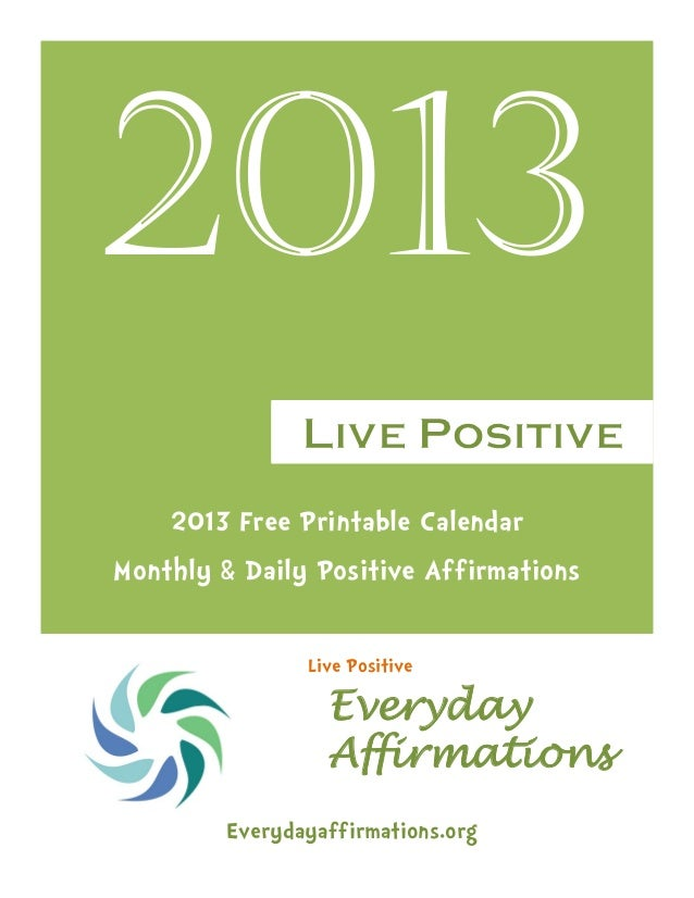 2013 2013 Free Printable Calendar Monthly & Daily Positive Affirmations Everyday Affirmations Everydayaffirmations.org Liv...