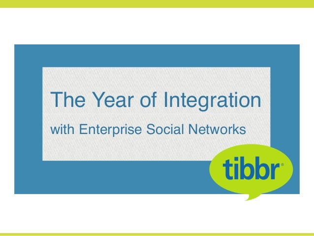 The Year of Integration!with Enterprise Social Networks!