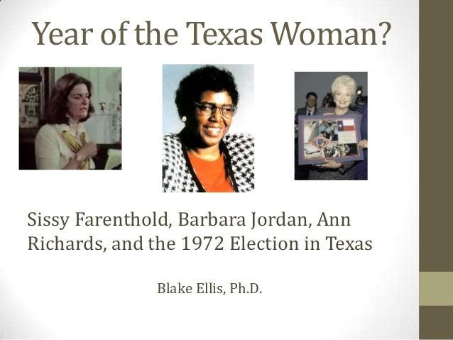Year of the Texas Woman? Sissy Farenthold, Barbara Jordan, Ann Richards, and the 1972 Election in Texas Blake Ellis, Ph.D.
