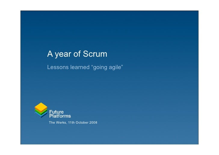 "A year of Scrum Lessons learned ""going agile""     The Werks, 11th October 2008"