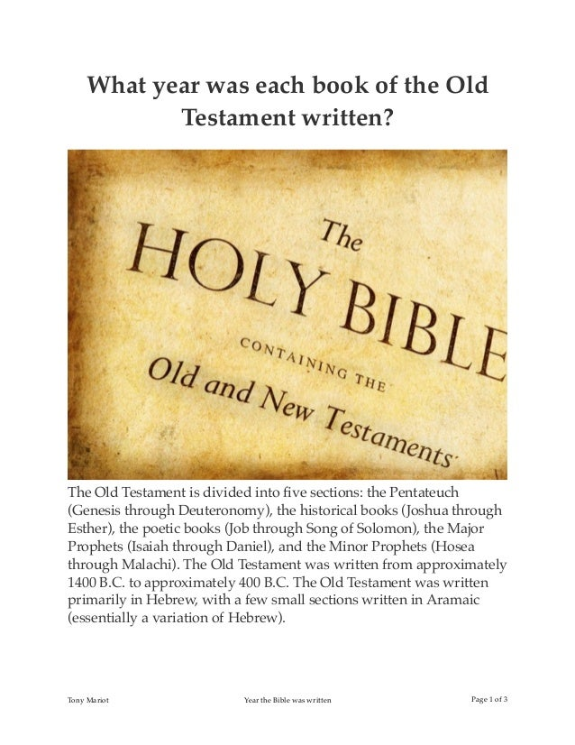 What year was each book of the Old Testament written? The Old Testament is divided into five sections: the Pentateuch (Gene...