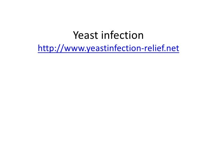 Yeast infectionhttp://www.yeastinfection-relief.net<br />