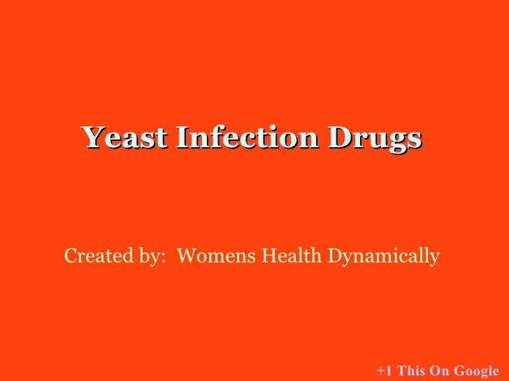 Yeast Infection Drugs Created by: Womens Health Dynamically +1 This On Google