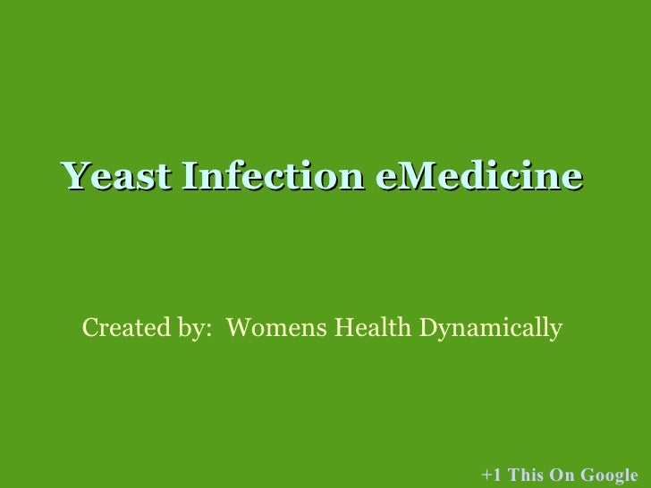 Yeast Infection eMedicine Created by: Womens Health Dynamically +1 This On Google