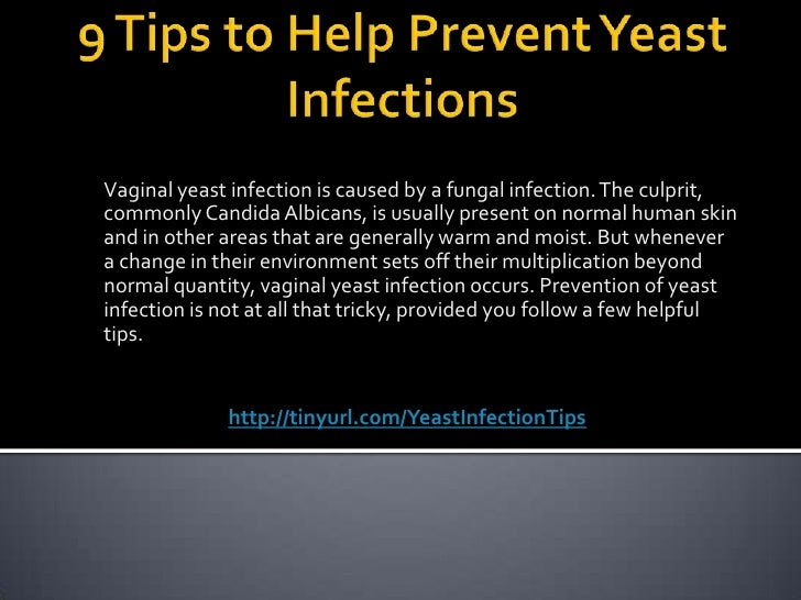 9 Tips to Help Prevent Yeast Infections<br />Vaginal yeast infection is caused by a fungal infection. The culprit, commonl...