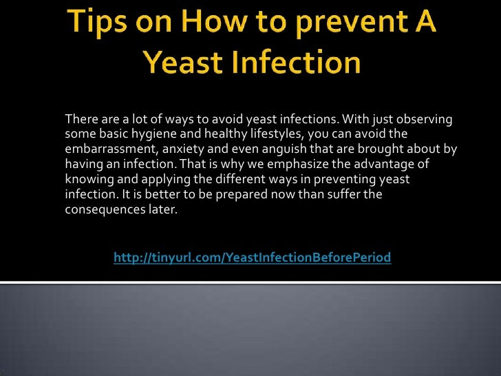 Tips on How to prevent A Yeast Infection<br />There are a lot of ways to avoid yeast infections. With just observing some ...