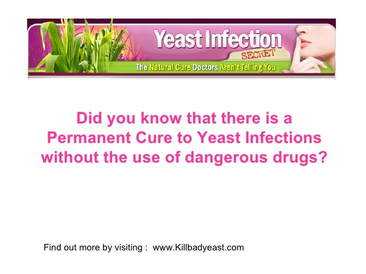 Did you know that there is a Permanent Cure to Yeast Infections without the use of dangerous drugs? Find out more by visit...