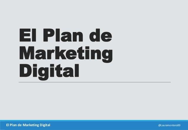 El Plan de  Marketing  Digital  El Plan de Marketing Digital @Lauramontero00