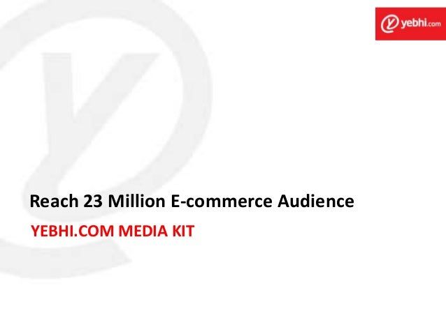YEBHI.COM MEDIA KIT Reach 23 Million E-commerce Audience