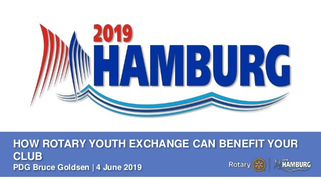 A PAGE FOR BIG BOLDBULLET ITEMS HOW ROTARY YOUTH EXCHANGE CAN BENEFIT YOUR CLUB PDG Bruce Goldsen | 4 June 2019