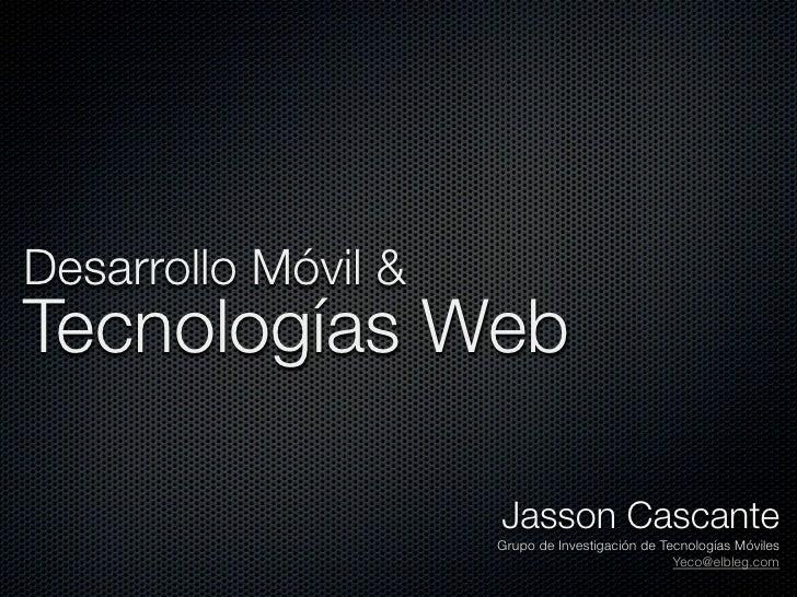 Desarrollo Móvil & Tecnologías Web                       Jasson Cascante                      Grupo de Investigación de Te...