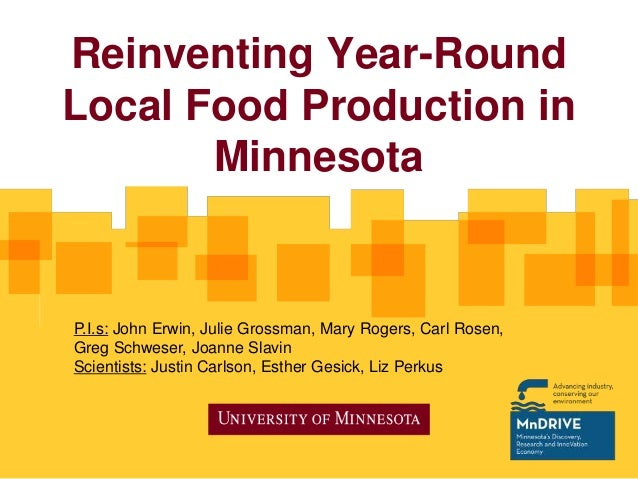 Reinventing Year-Round Local Food Production in Minnesota P.I.s: John Erwin, Julie Grossman, Mary Rogers, Carl Rosen, Greg...