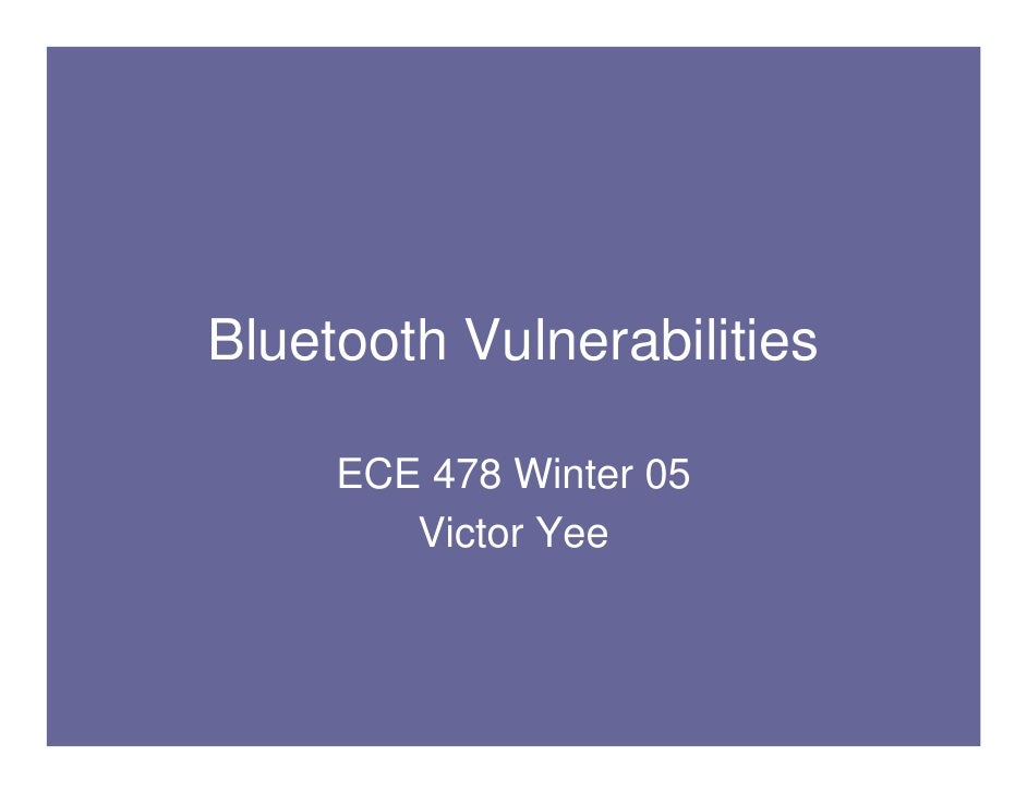 Bluetooth Vulnerabilities       ECE 478 Winter 05         Victor Yee