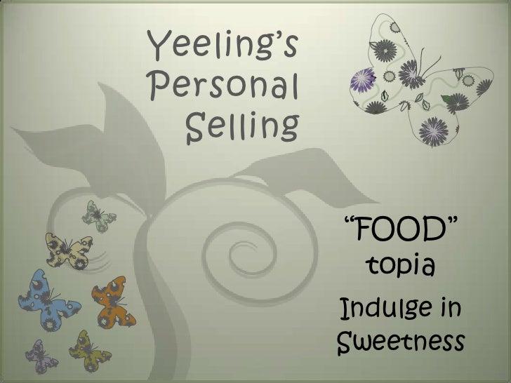 """Yeeling's Personal Selling<br />""""FOOD"""" topia<br />Indulge in Sweetness<br />"""