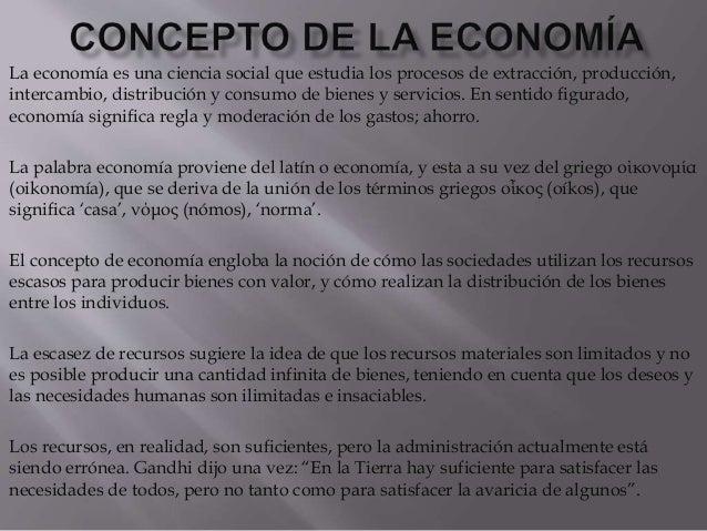 La economía es una ciencia social que estudia los procesos de extracción, producción, intercambio, distribución y consumo ...