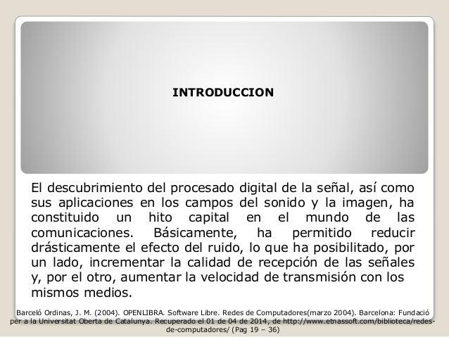 INTRODUCCION  El descubrimiento del procesado digital de la señal, así como  sus aplicaciones en los campos del sonido y l...