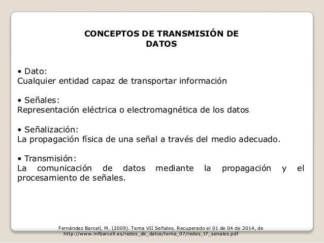 CONCEPTOS DE TRANSMISIÓN DE  DATOS  • Dato:  Cualquier entidad capaz de transportar información  • Señales:  Representació...