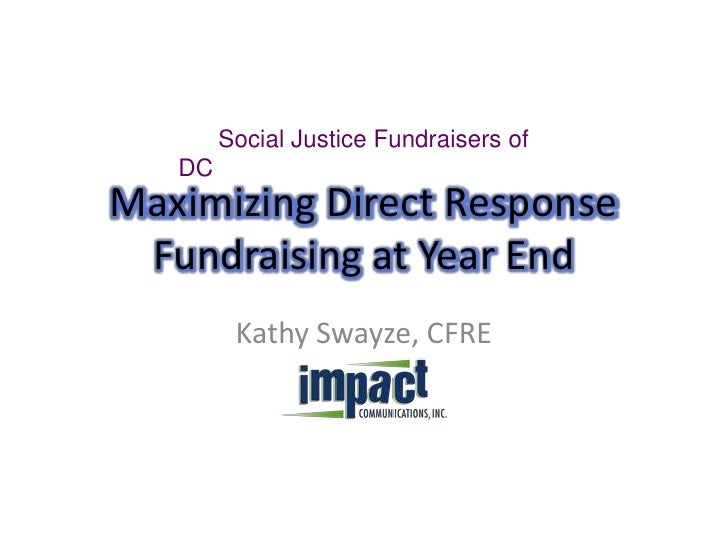 Maximizing Direct Response Fundraising at Year End<br />Kathy Swayze, CFRE<br />      Social Justice Fundraisers of DC<br />