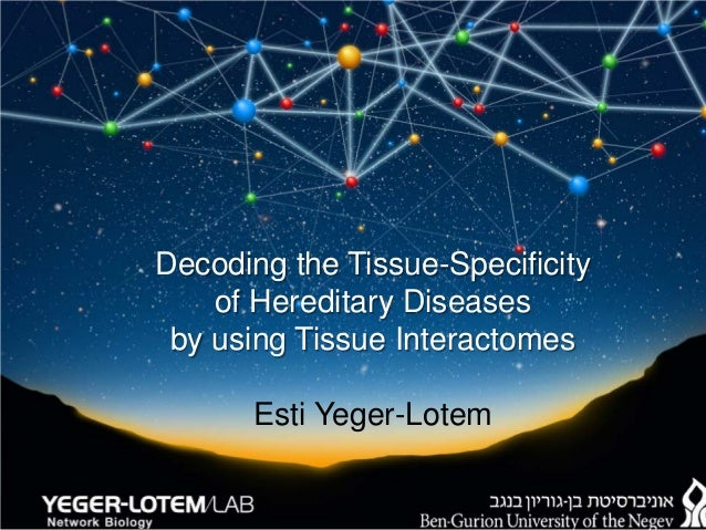 Decoding the Tissue-Specificity of Hereditary Diseases by using Tissue Interactomes Esti Yeger-Lotem