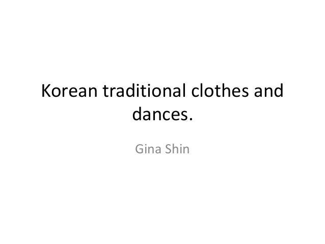 Korean traditional clothes and           dances.           Gina Shin