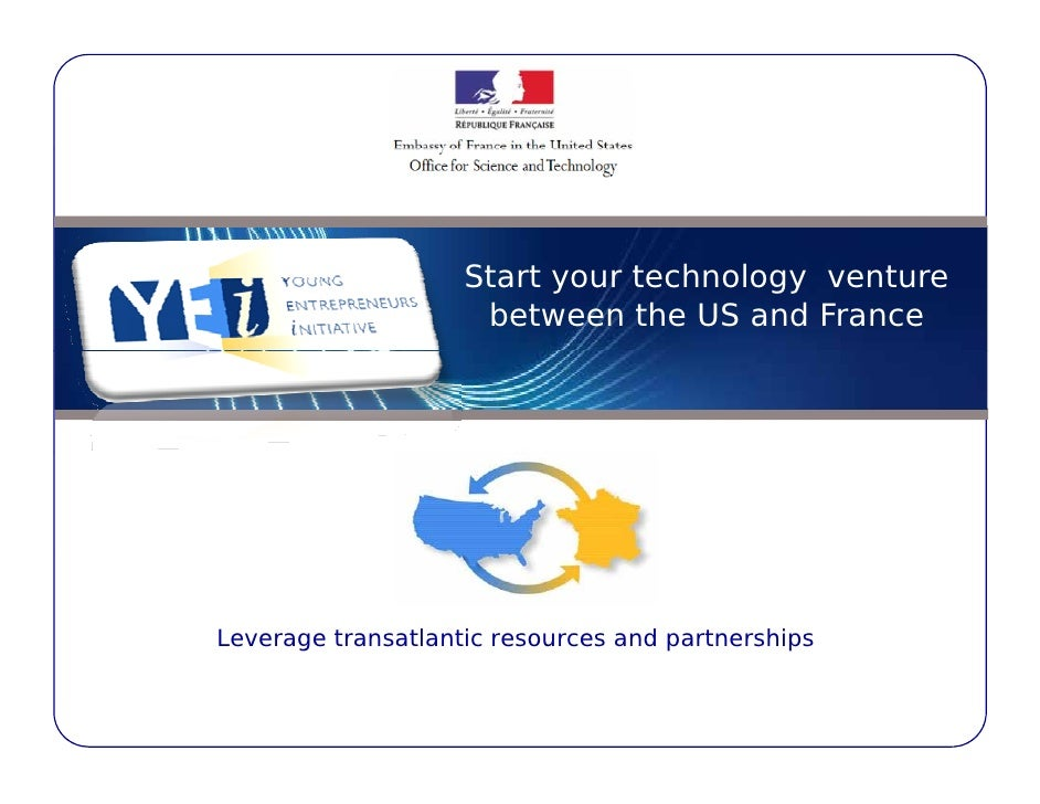 Start your technology venture                      between the US and France     Leverage transatlantic resources and part...